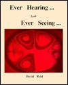 Ever Hearing and Ever Seeing: A Book Reflecting on Science Through the Ears and Eyes of a Science Teacher David Reid