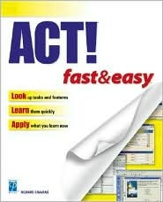 ACT! Fast & Easy, 2nd Edition Richard Cravens