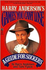 Harry Andersons Games You Cant Lose: A Guide for Suckers  by  Harry Anderson