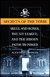 Secrets of the Tomb: Skull and Bones, the Ivy League and the Hidden Paths of Power  by  Alexandra Robbins