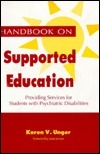 Handbook on Supported Education: Providing Services for Students With Psychiatric Disabilities  by  Karen V. Unger
