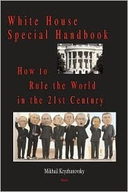 White House Special Handbook: How to Rule America and the World in the 21st Century Mikhail Kryzhanovsky