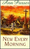 New Every Morning  by  Ann Purser