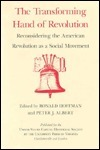 The Transforming Hand of Revolution: Reconsidering the American Revolution as a Social Movement  by  Ronald Hoffman