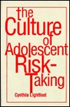 The Culture of Adolescent Risk-Taking Cynthia Lightfoot