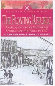 Floating Republic: An Account of the Mutinies at Spithead and the Nore in 1797  by  G.E. Manwaring