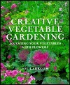 Creative Vegetable Gardening: Accenting Your Vegetables With Flowers Joy Larkcom