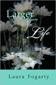 Larger Than Life  by  Laura Fogarty