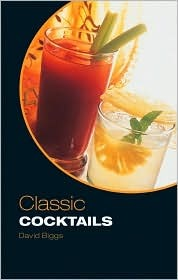 Classic Cocktails  by  David Biggs