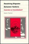 Resolving Disputes Between Nations: Coercion or Conciliation? Martin Patchen