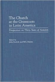 The Church at the Grassroots in Latin America: Perspectives on Thirty Years of Activism  by  W. E. Hewitt