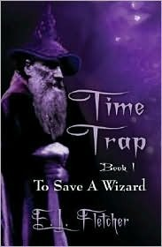 Time Trap: Book I, to Save a Wizard  by  Ernest Fletcher