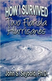 How I Survived Two Florida Hurricanes John S. Seybold