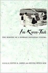 Im Kwon-Taek: The Making of a Korean National Cinema  by  David James