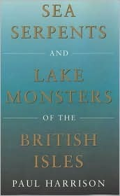 Sea Serpents and Lake Monsters of the British Isles  by  Paul Harrison