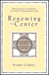 Renewing the Center: Evangelical Theology in a Post-Theological Era Stanley J. Grenz