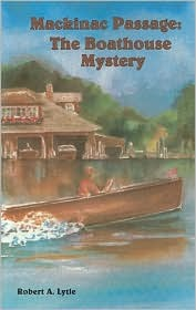 Boathouse Mystery (Mackinac Passage Series) Robert Lytle