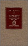 Listening In: The First Decade of Canadian Broadcasting, 1922-1932 Mary Vipond