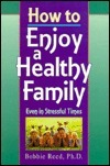 How to Enjoy a Healthy Family: Even in Stressful Times  by  Bobbie Read
