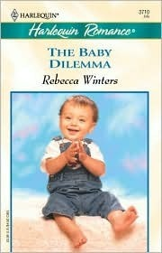 The Baby Dilemma (Harlequin Romance, #3710) Rebecca Winters