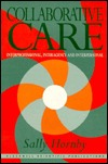 Collaborative Care: Interprofessional, Interagency and Interpersonal  by  Sally Hornby