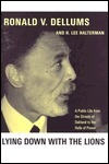 Lying Down with the Lions: A Public Life from the Streets of Oakland to the Halls of Power  by  Ronald V. Dellums