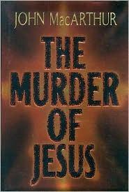 The Murder of Jesus John F. MacArthur Jr.