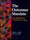 The Outcomes Mandate: Case Management in Health Care Today  by  Elaine L. Cohen
