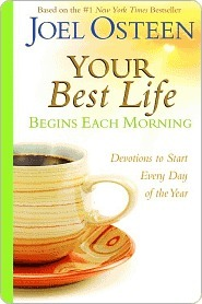 Your Best Life Begins Each Morning: Devotions to Start Every New Day of the Year  by  Joel Osteen