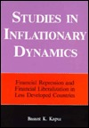 Studies in Inflationary Dynamics: Financial Repression and Financial Liberalisation in Less Developed Countries Basant K. Kapur