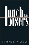 Lunch is for Losers  by  Thomas F. Kistner