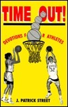 Time Out!: Devotions for Athletes J. Patrick Street