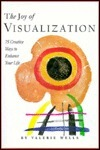 The Joy of Visualization: 75 Creative Ways to Enhance Your Life  by  Valerie Wells