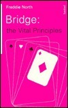 Bridge, the Vital Principles  by  Freddie North