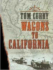 Wagons to California Tom Curry