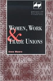 Women, Work and Trade Unions (Employment & Work Relations in Context)  by  Anne Munro