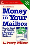 Money in Your Mailbox: How to Start and Operate a Successful Mail-Order Business  by  L. Perry Wilbur