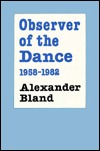 Observer of the Dance, 1955 - 1982  by  Alexander Bland