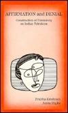 Affirmation and Denial: Construction of Femininity on Indian Television Prabha Krishnan