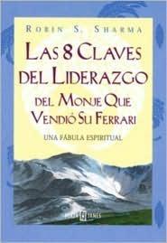 8 Claves de Liderazgo del Monje que Vendio su Ferrari, Vol. 8  by  Robin S. Sharma