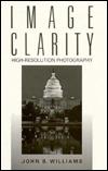 Image Clarity: High-Resolution Photography John B. Williams