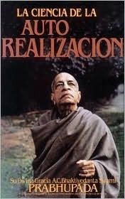 La Ciencia de la Auto Realizacion A.C. Bhaktivedanta Swami Prabhupāda