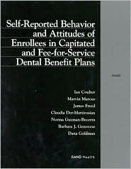 Self-Reported Behavior and Attitudes of Enrollees in Capitated and Fee-For-Service Dental Benefit Plans Ian Coulter