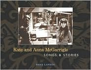 Kate and Anna McGarrigle: Songs and Stories [With Thirty-Three Songs]  by  Dane Lanken