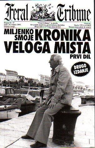 Kronika Veloga mista: Prvi dil  by  Miljenko Smoje