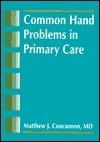 Common Hand Problems in Primary Care Matthew J. Concannon