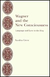 Wagner and the New Consciousness: Language and Love in the Ring  by  Sandra Corse