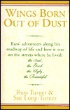 Wings Born Out of Dust: Russ Adventures Along His Roadway of Life and How It Was on the Streets Where He Lived: The Bad, the Good, the Ugly, the Beautiful Russ Turner
