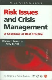 Risk Issues and Crisis Management in Public Relations: A Casebook of Best Practice  by  Michael Regester
