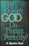 Why Doesnt God Do Things Perfectly? R. Maurice Boyd